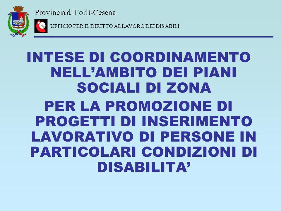 Provincia di Forlì-Cesena UFFICIO PER IL DIRITTO AL LAVORO DEI DISABILI INTESE DI COORDINAMENTO NELLAMBITO DEI PIANI SOCIALI DI ZONA PER LA PROMOZIONE