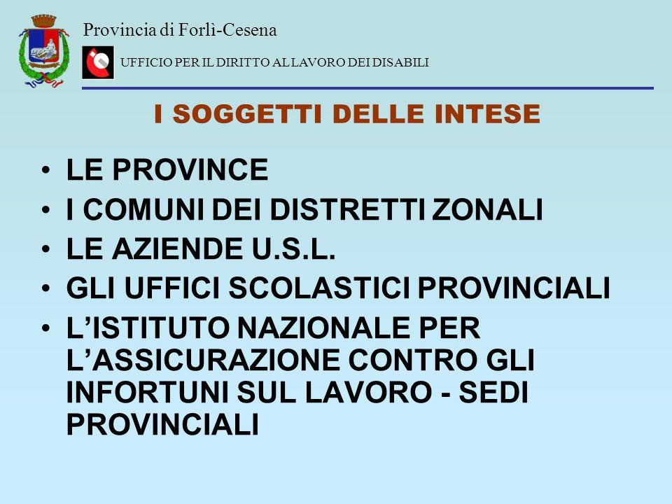 Provincia di Forlì-Cesena UFFICIO PER IL DIRITTO AL LAVORO DEI DISABILI LE PROVINCE I COMUNI DEI DISTRETTI ZONALI LE AZIENDE U.S.L. GLI UFFICI SCOLAST