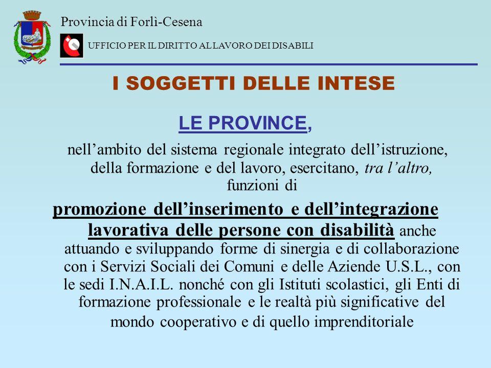 Provincia di Forlì-Cesena UFFICIO PER IL DIRITTO AL LAVORO DEI DISABILI I SOGGETTI DELLE INTESE LE PROVINCE, nellambito del sistema regionale integrat