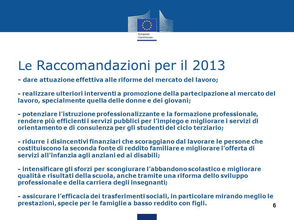 Le Raccomandazioni per il 2013 - dare attuazione effettiva alle riforme del mercato del lavoro; - realizzare ulteriori interventi a promozione della p