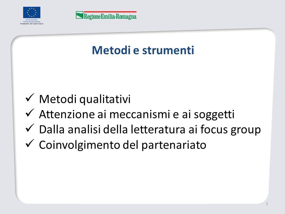 Metodi e strumenti 7 Metodi qualitativi Attenzione ai meccanismi e ai soggetti Dalla analisi della letteratura ai focus group Coinvolgimento del partenariato
