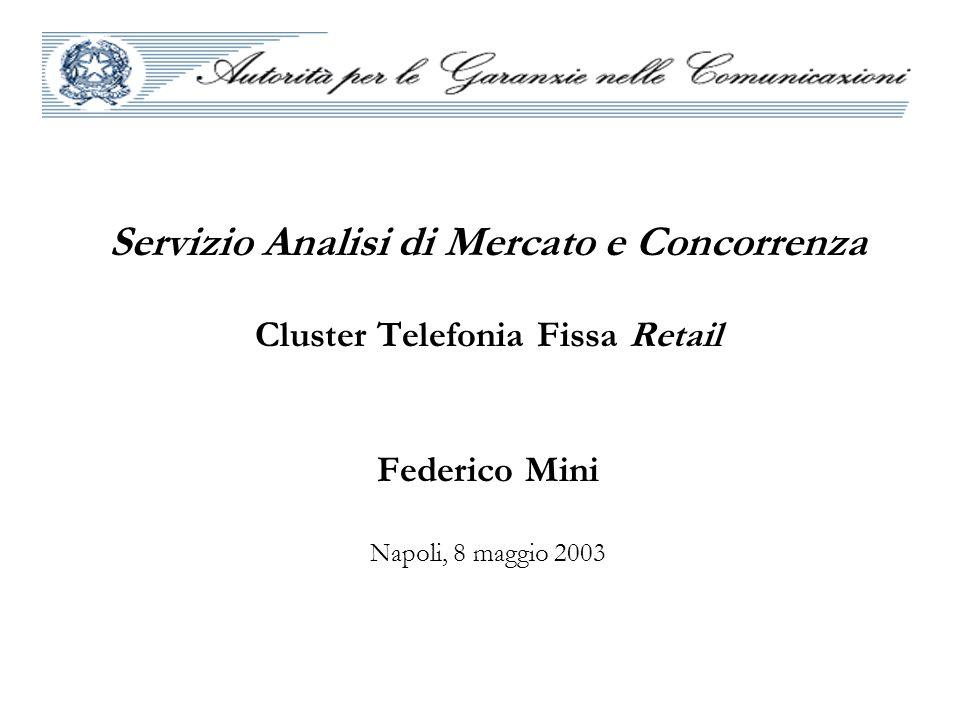 Servizio Analisi di Mercato e Concorrenza Cluster Telefonia Fissa Retail Federico Mini Napoli, 8 maggio 2003