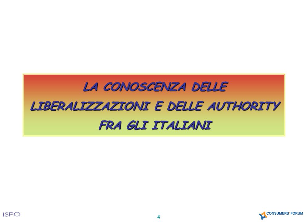 LA CONOSCENZA DELLE LIBERALIZZAZIONI E DELLE AUTHORITY FRA GLI ITALIANI 4