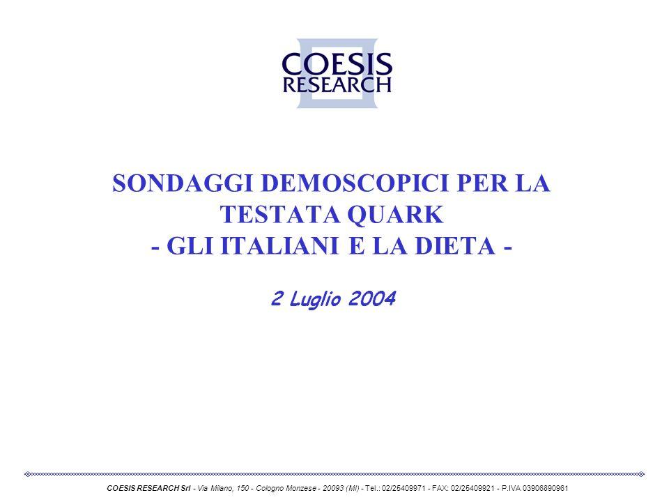 SONDAGGI DEMOSCOPICI PER LA TESTATA QUARK - GLI ITALIANI E LA DIETA - 2 Luglio 2004 COESIS RESEARCH Srl - Via Milano, 150 - Cologno Monzese - 20093 (M