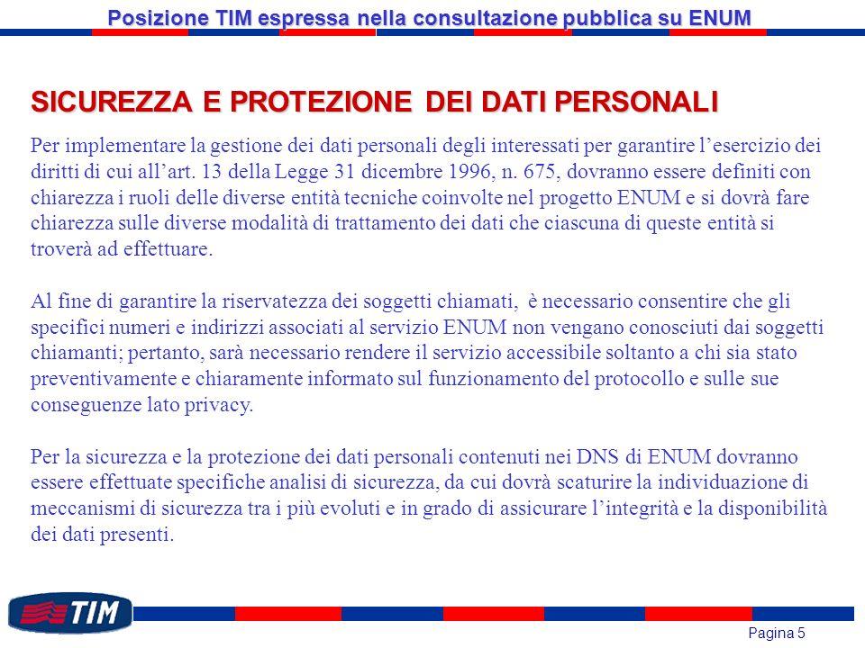 Pagina 5 Posizione TIM espressa nella consultazione pubblica su ENUM SICUREZZA E PROTEZIONE DEI DATI PERSONALI Per implementare la gestione dei dati personali degli interessati per garantire lesercizio dei diritti di cui allart.
