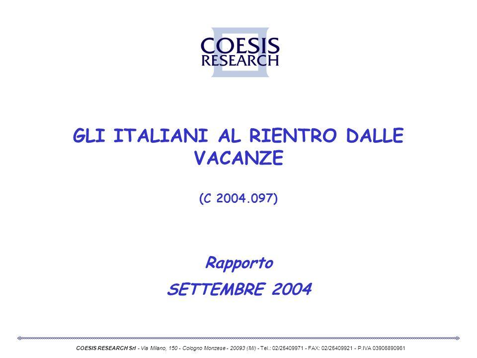 GLI ITALIANI AL RIENTRO DALLE VACANZE (C 2004.097) Rapporto SETTEMBRE 2004 COESIS RESEARCH Srl - Via Milano, 150 - Cologno Monzese - 20093 (MI) - Tel.