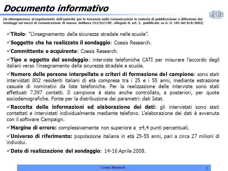 3 Coesis Research Opinione pubblica e psicologia viaria LEI PERSONALMENTE QUANTO SAREBBE FAVOREVOLE AD INIZIATIVE PER INSEGNARE LA SICUREZZA STRADALE ALLINTERNO DELLE SCUOLE (PSICOLOGIA DEL TRAFFICO E DELLA GUIDA, SEGNALETICA, NOZIONI DI GUIDA SICURA, ECC.).