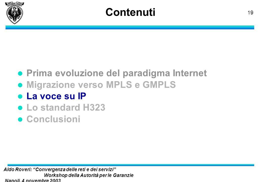 Aldo Roveri: Convergenza delle reti e dei servizi Workshop della Autorità per le Garanzie Napoli, 4 novembre 2003 nelle Comunicazioni 18 Modelli di ri