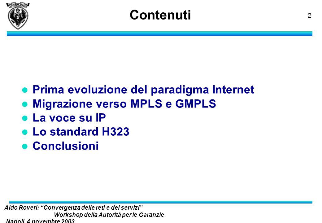 Aldo Roveri: Convergenza delle reti e dei servizi Workshop della Autorità per le Garanzie Napoli, 4 novembre 2003 nelle Comunicazioni Convergenza dell
