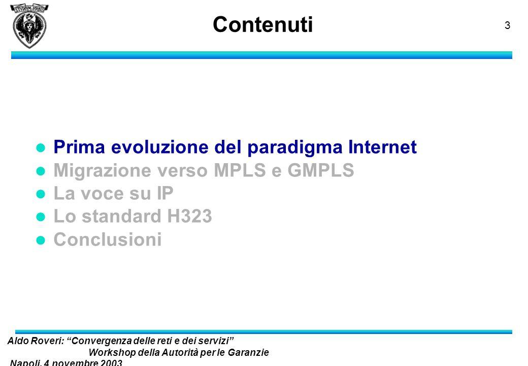 Aldo Roveri: Convergenza delle reti e dei servizi Workshop della Autorità per le Garanzie Napoli, 4 novembre 2003 nelle Comunicazioni 2 Contenuti l Pr