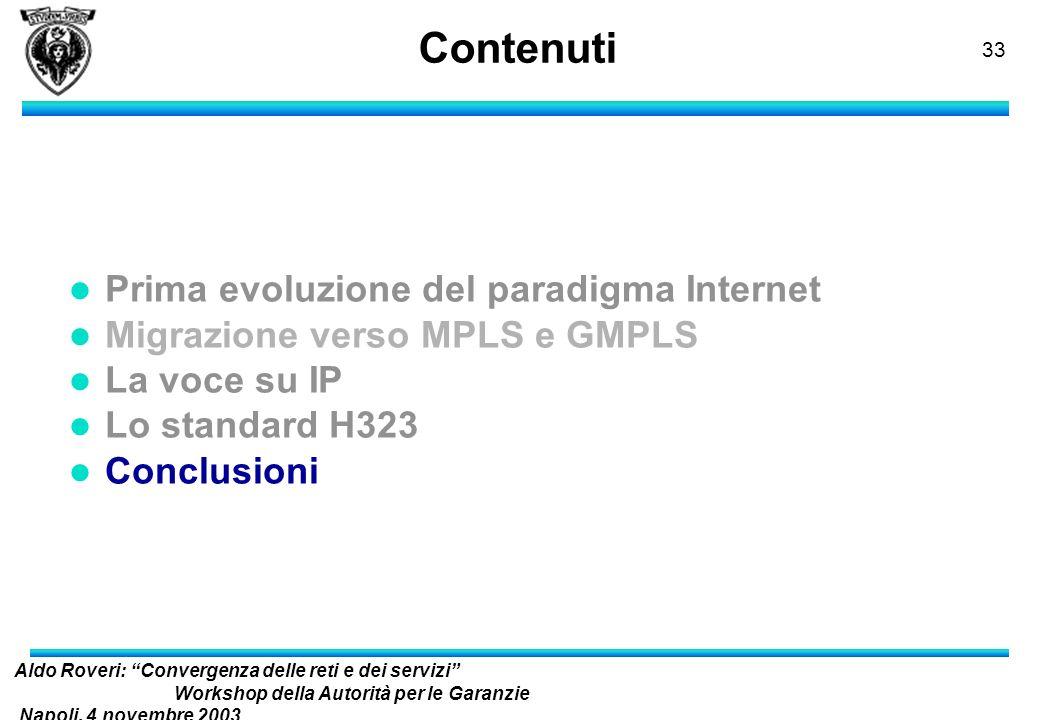 Aldo Roveri: Convergenza delle reti e dei servizi Workshop della Autorità per le Garanzie Napoli, 4 novembre 2003 nelle Comunicazioni 32 SIP- VoIP: pi