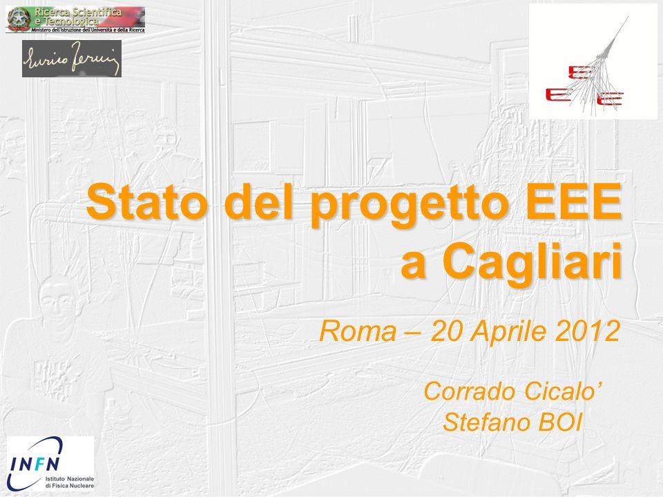 Stato del progetto EEE a Cagliari Roma – 20 Aprile 2012 Corrado Cicalo Stefano BOI
