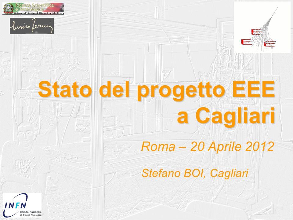 Stato del progetto EEE a Cagliari Roma – 20 Aprile 2012 Stefano BOI, Cagliari