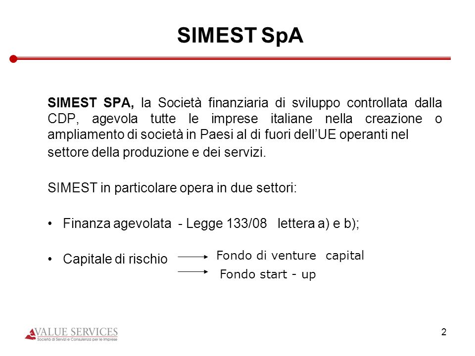 2 SIMEST SpA SIMEST SPA, la Società finanziaria di sviluppo controllata dalla CDP, agevola tutte le imprese italiane nella creazione o ampliamento di