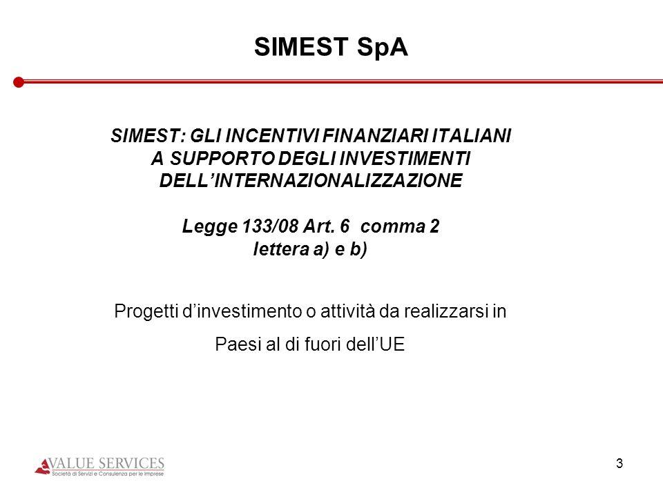 3 SIMEST SpA SIMEST: GLI INCENTIVI FINANZIARI ITALIANI A SUPPORTO DEGLI INVESTIMENTI DELLINTERNAZIONALIZZAZIONE Legge 133/08 Art. 6 comma 2 lettera a)