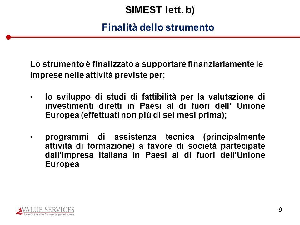 9 SIMEST lett. b) Finalità dello strumento Lo strumento è finalizzato a supportare finanziariamente le imprese nelle attività previste per: lo svilupp