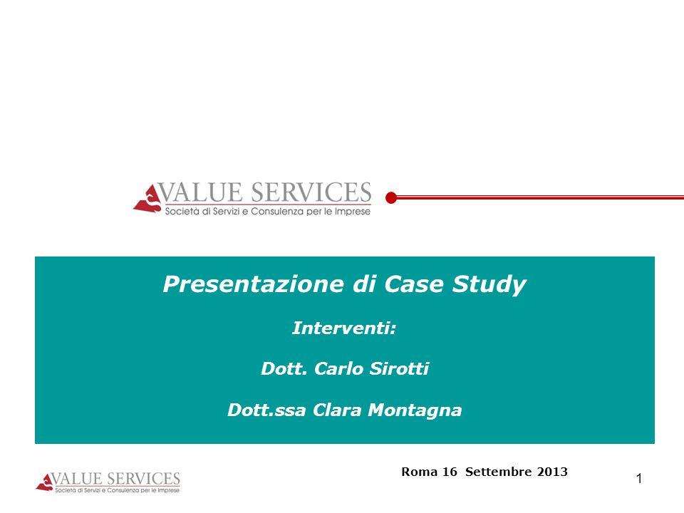 1 Presentazione di Case Study Interventi: Dott. Carlo Sirotti Dott.ssa Clara Montagna Roma 16 Settembre 2013