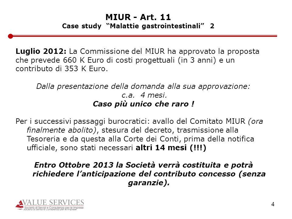 4 MIUR - Art. 11 Case study Malattie gastrointestinali 2 Luglio 2012: La Commissione del MIUR ha approvato la proposta che prevede 660 K Euro di costi