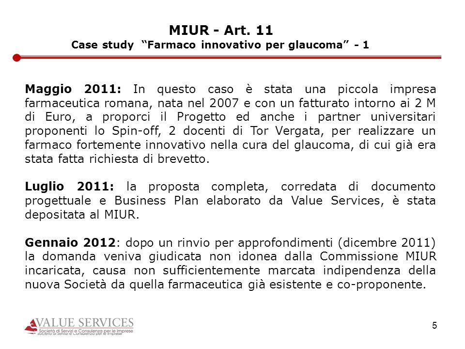 5 MIUR - Art. 11 Case study Farmaco innovativo per glaucoma - 1 Maggio 2011: In questo caso è stata una piccola impresa farmaceutica romana, nata nel