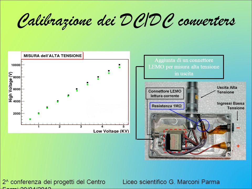 2^ conferenza dei progetti del Centro Fermi 20/04/2012 Liceo scientifico G. Marconi Parma Calibrazione dei DC/DC converters Aggiunta di un connettore