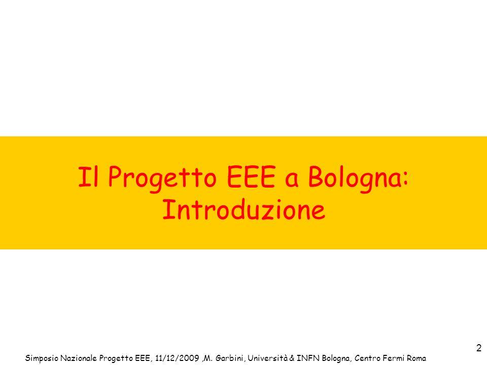 Simposio Nazionale Progetto EEE, 11/12/2009,M. Garbini, Università & INFN Bologna, Centro Fermi Roma 2 Il Progetto EEE a Bologna: Introduzione