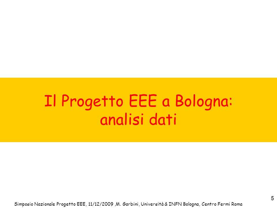 Simposio Nazionale Progetto EEE, 11/12/2009,M. Garbini, Università & INFN Bologna, Centro Fermi Roma 5 Il Progetto EEE a Bologna: analisi dati