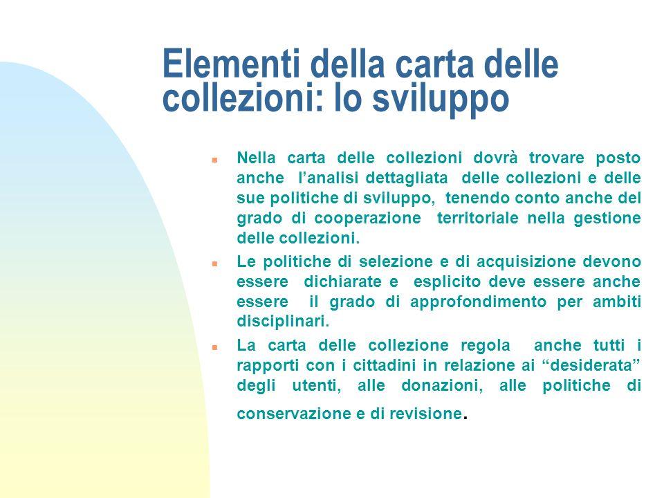 Elementi della carta delle collezioni: le raccolte n Una volta descritto il contesto, è necessario delineare e dichiarare la composizione e la finalit