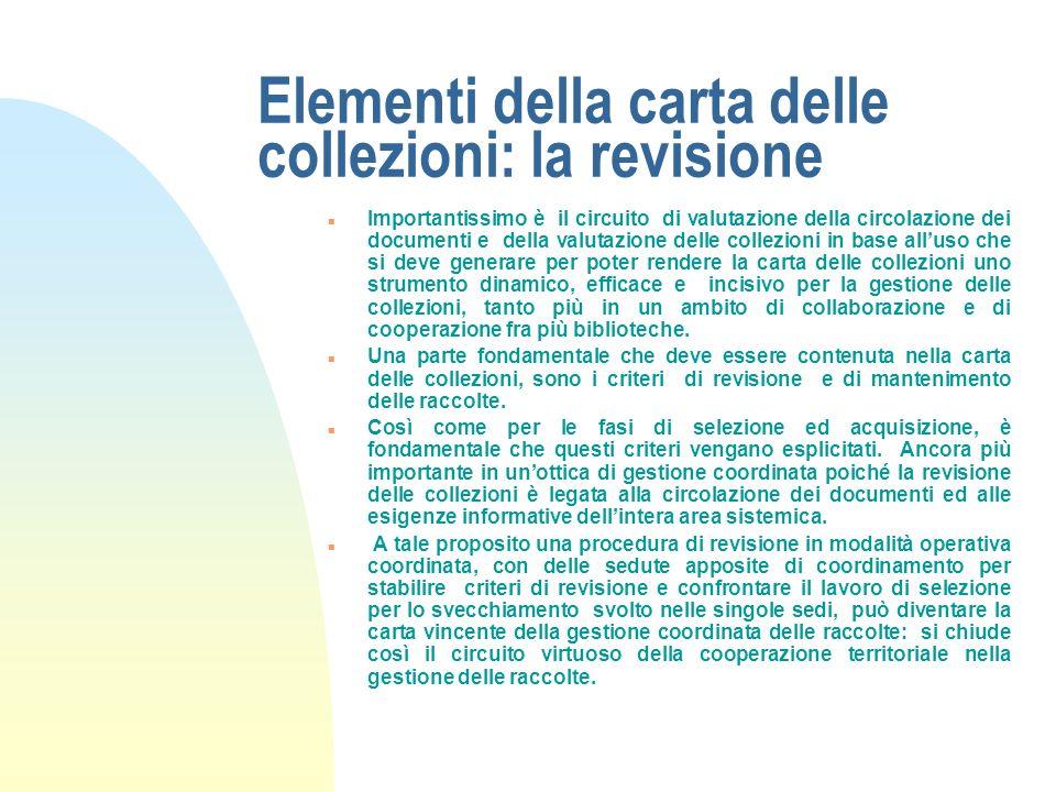 Elementi della carta delle collezioni: lo sviluppo n Nella carta delle collezioni dovrà trovare posto anche lanalisi dettagliata delle collezioni e de