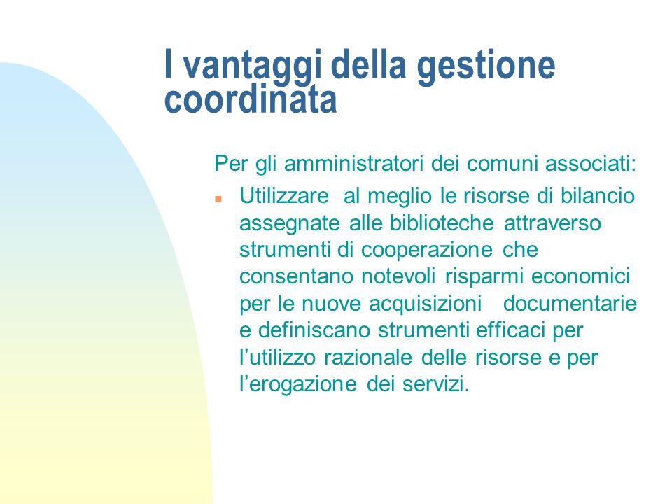 La cooperazione territoriale n Proporre una gestione cooperata e condivisa delle collezioni attuando politiche di gestione associata dei servizi al fi