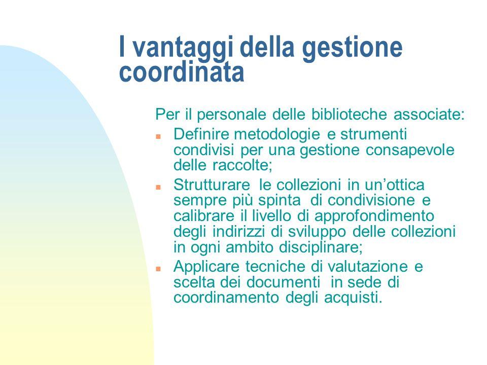 I vantaggi della gestione coordinata Per gli amministratori dei comuni associati: n Utilizzare al meglio le risorse di bilancio assegnate alle bibliot