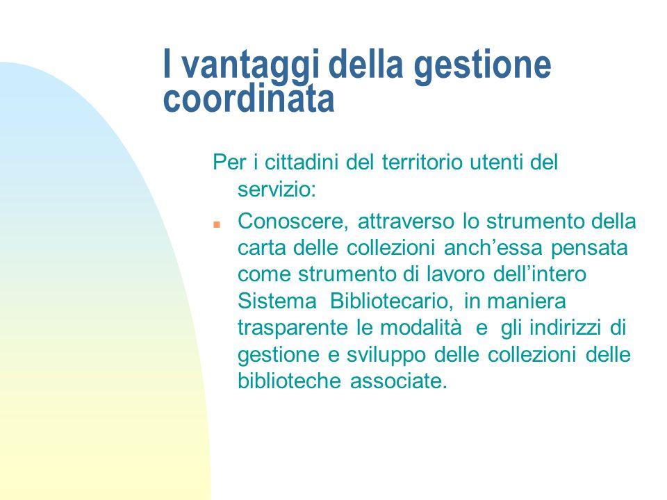 I vantaggi della gestione coordinata Per il personale delle biblioteche associate: n Definire metodologie e strumenti condivisi per una gestione consa
