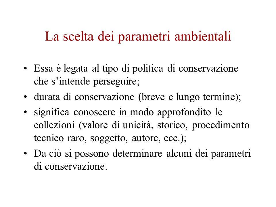 La scelta dei parametri ambientali Essa è legata al tipo di politica di conservazione che sintende perseguire; durata di conservazione (breve e lungo