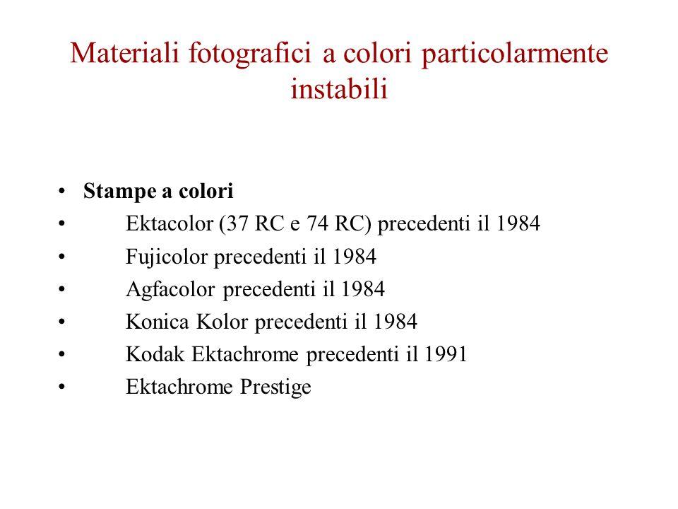 Materiali fotografici a colori particolarmente instabili Stampe a colori Ektacolor (37 RC e 74 RC) precedenti il 1984 Fujicolor precedenti il 1984 Agf