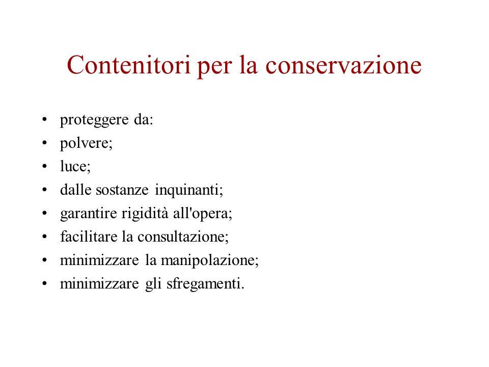 Contenitori per la conservazione proteggere da: polvere; luce; dalle sostanze inquinanti; garantire rigidità all'opera; facilitare la consultazione; m