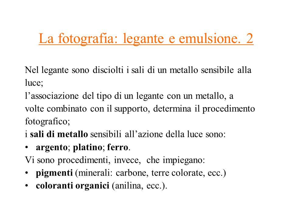 La fotografia: legante e emulsione. 2 Nel legante sono disciolti i sali di un metallo sensibile alla luce; lassociazione del tipo di un legante con un