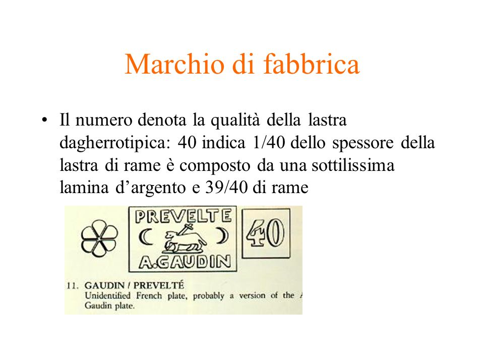 Marchio di fabbrica Il numero denota la qualità della lastra dagherrotipica: 40 indica 1/40 dello spessore della lastra di rame è composto da una sott