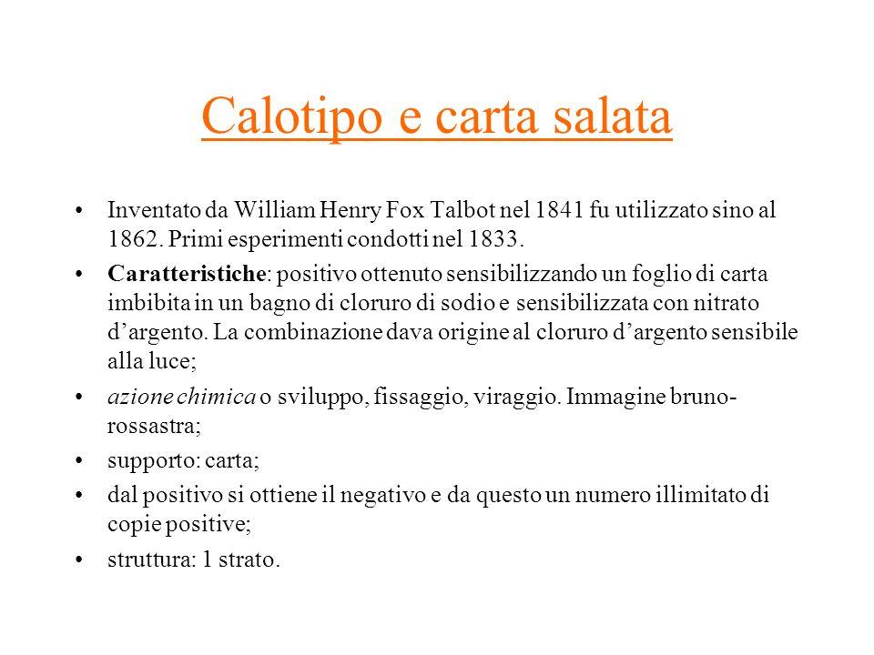 Calotipo e carta salata Inventato da William Henry Fox Talbot nel 1841 fu utilizzato sino al 1862. Primi esperimenti condotti nel 1833. Caratteristich