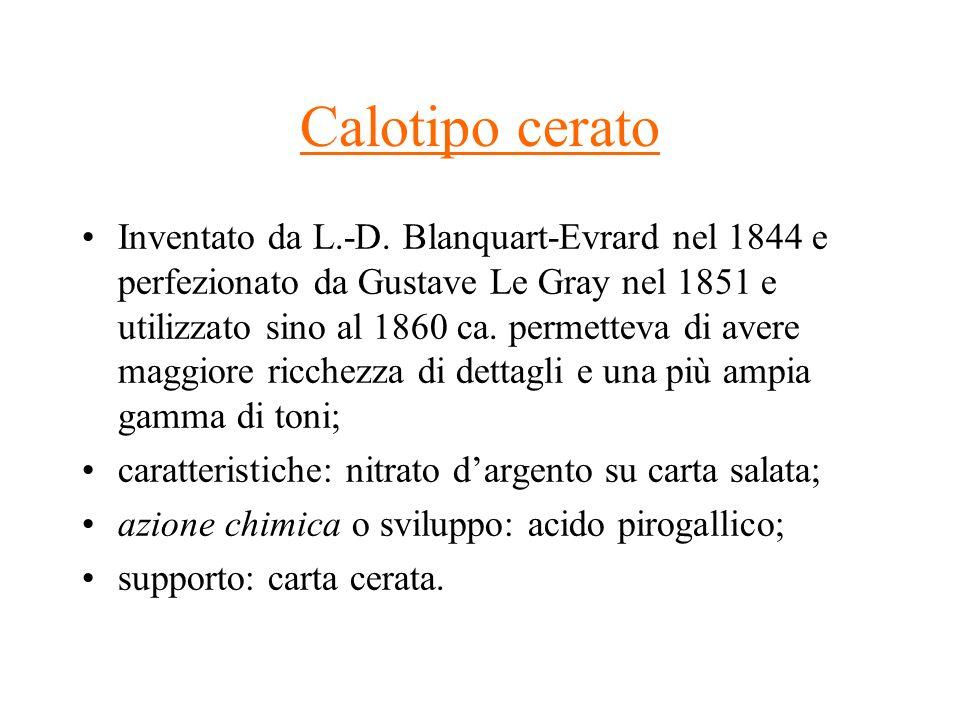 Calotipo cerato Inventato da L.-D. Blanquart-Evrard nel 1844 e perfezionato da Gustave Le Gray nel 1851 e utilizzato sino al 1860 ca. permetteva di av