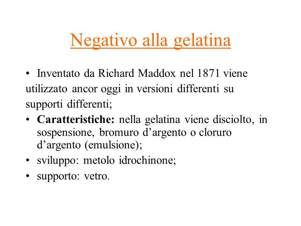 Negativo alla gelatina Inventato da Richard Maddox nel 1871 viene utilizzato ancor oggi in versioni differenti su supporti differenti; Caratteristiche