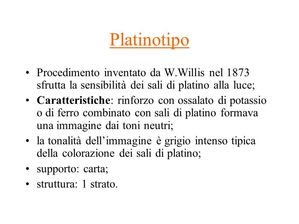 Platinotipo Procedimento inventato da W.Willis nel 1873 sfrutta la sensibilità dei sali di platino alla luce; Caratteristiche: rinforzo con ossalato d