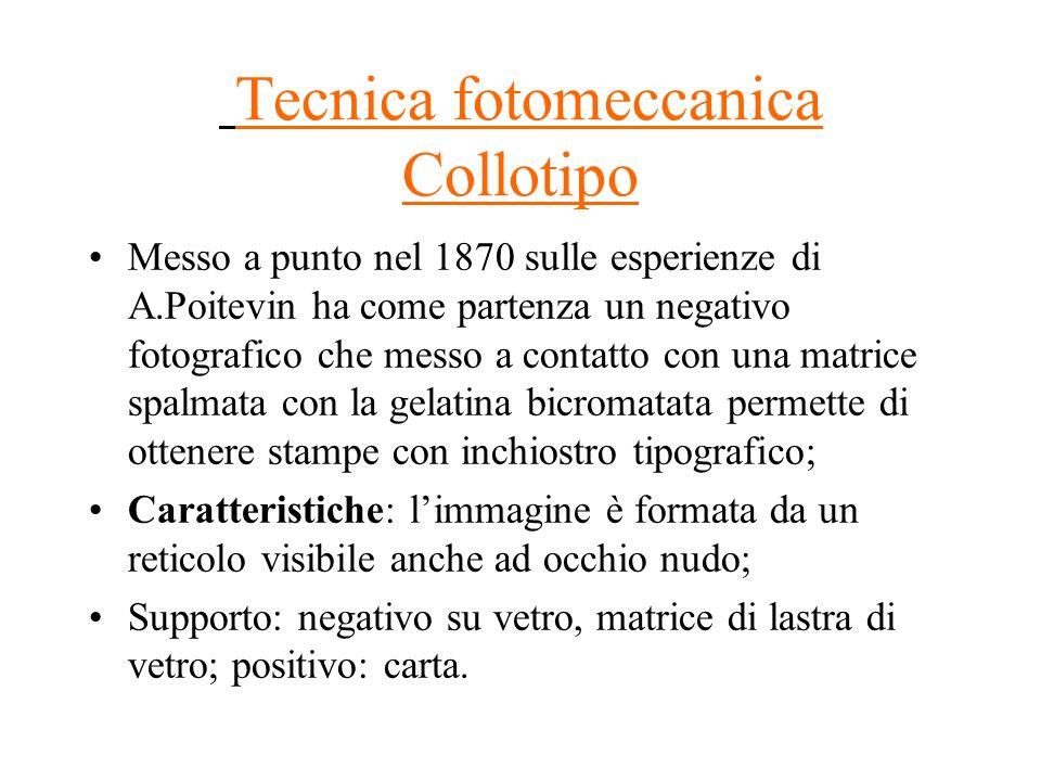 Tecnica fotomeccanica Collotipo Messo a punto nel 1870 sulle esperienze di A.Poitevin ha come partenza un negativo fotografico che messo a contatto co