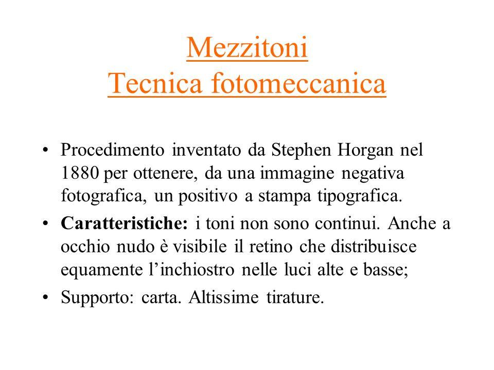 Mezzitoni Tecnica fotomeccanica Procedimento inventato da Stephen Horgan nel 1880 per ottenere, da una immagine negativa fotografica, un positivo a st
