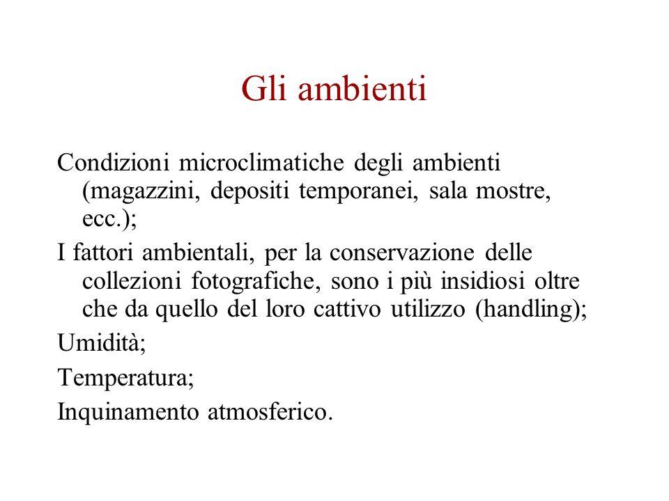 Gli ambienti Condizioni microclimatiche degli ambienti (magazzini, depositi temporanei, sala mostre, ecc.); I fattori ambientali, per la conservazione