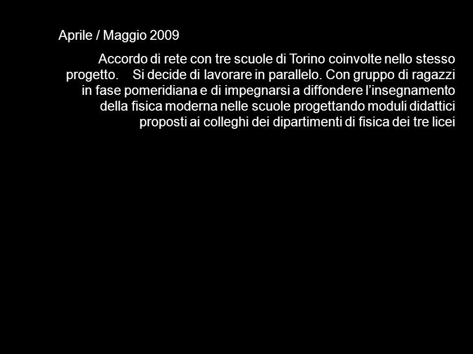 Aprile / Maggio 2009 Accordo di rete con tre scuole di Torino coinvolte nello stesso progetto.
