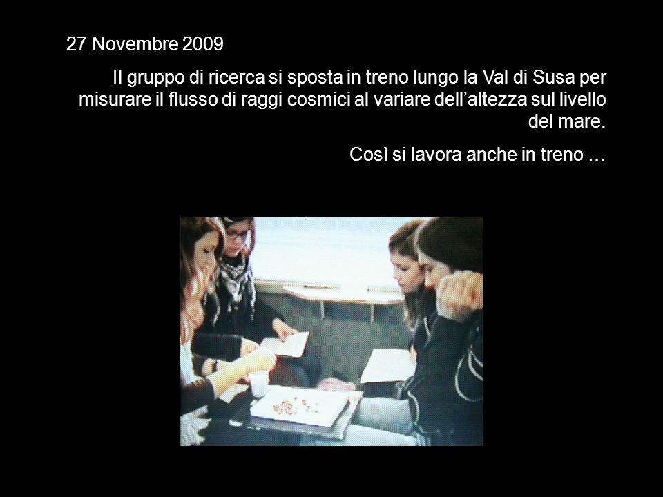 27 Novembre 2009 Il gruppo di ricerca si sposta in treno lungo la Val di Susa per misurare il flusso di raggi cosmici al variare dellaltezza sul livello del mare.