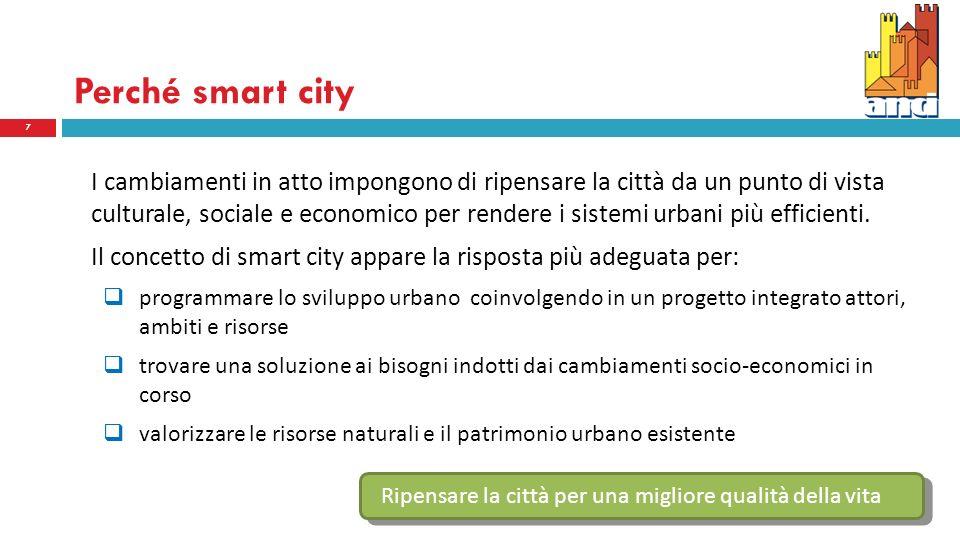 Perché smart city I cambiamenti in atto impongono di ripensare la città da un punto di vista culturale, sociale e economico per rendere i sistemi urbani più efficienti.