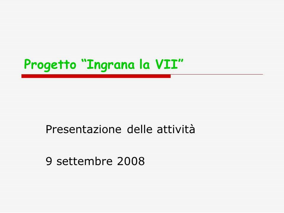 Progetto Ingrana la VII Presentazione delle attività 9 settembre 2008