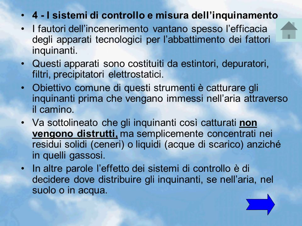 4 - I sistemi di controllo e misura dellinquinamento I fautori dellincenerimento vantano spesso lefficacia degli apparati tecnologici per labbattiment