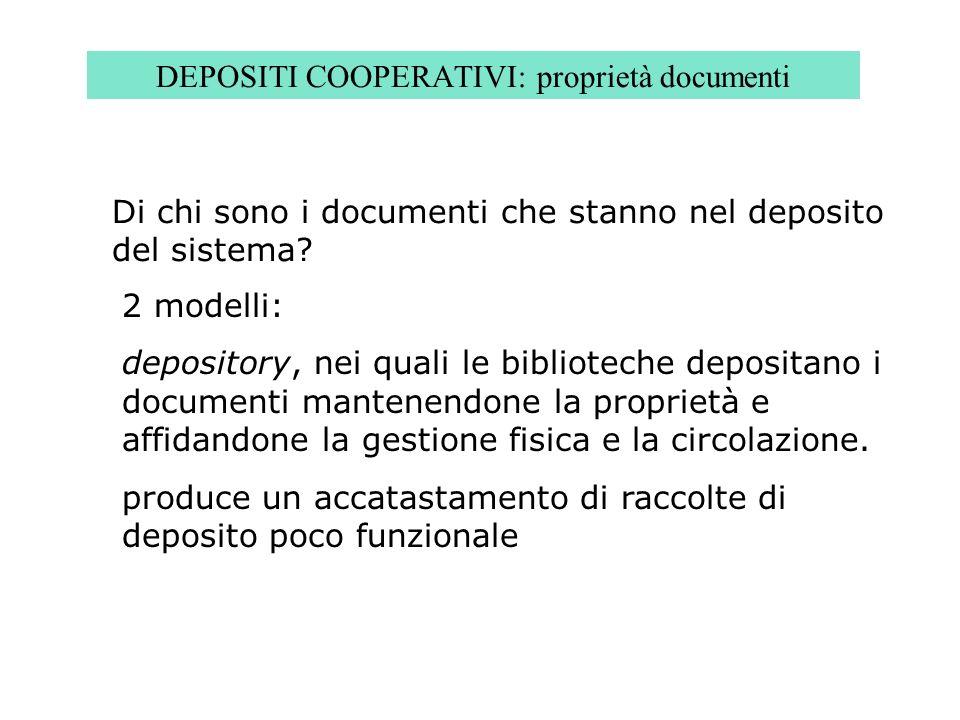 DEPOSITI COOPERATIVI: proprietà documenti Di chi sono i documenti che stanno nel deposito del sistema? 2 modelli: depository, nei quali le biblioteche