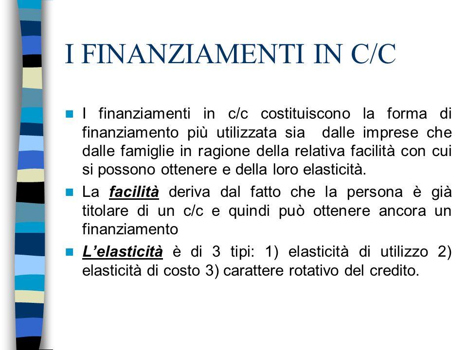 I FINANZIAMENTI IN C/C I finanziamenti in c/c costituiscono la forma di finanziamento più utilizzata sia dalle imprese che dalle famiglie in ragione d